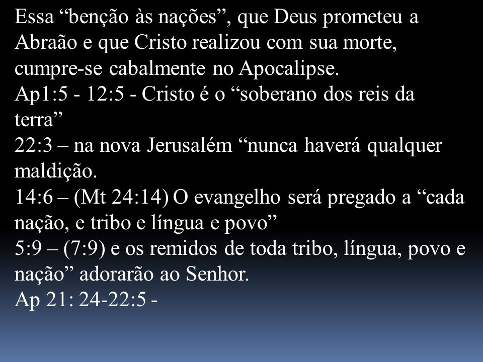 Essa benção às nações , que Deus prometeu a Abraão e que Cristo realizou com sua morte, cumpre-se cabalmente no Apocalipse.