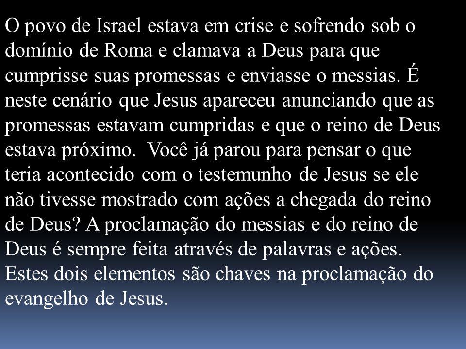 O povo de Israel estava em crise e sofrendo sob o domínio de Roma e clamava a Deus para que cumprisse suas promessas e enviasse o messias.