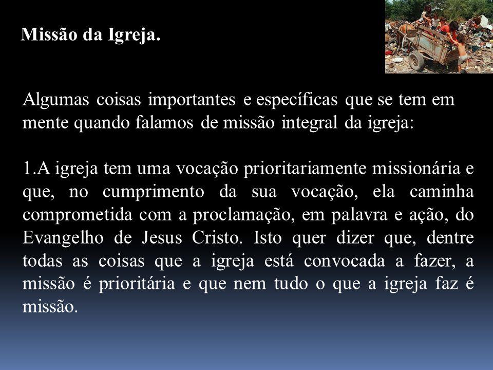 Missão da Igreja. Algumas coisas importantes e específicas que se tem em mente quando falamos de missão integral da igreja: