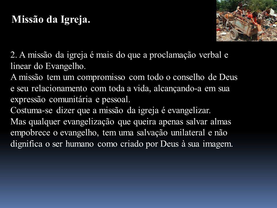 Missão da Igreja. 2. A missão da igreja é mais do que a proclamação verbal e linear do Evangelho.