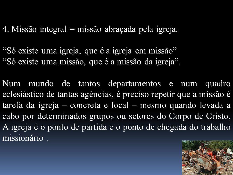 4. Missão integral = missão abraçada pela igreja.