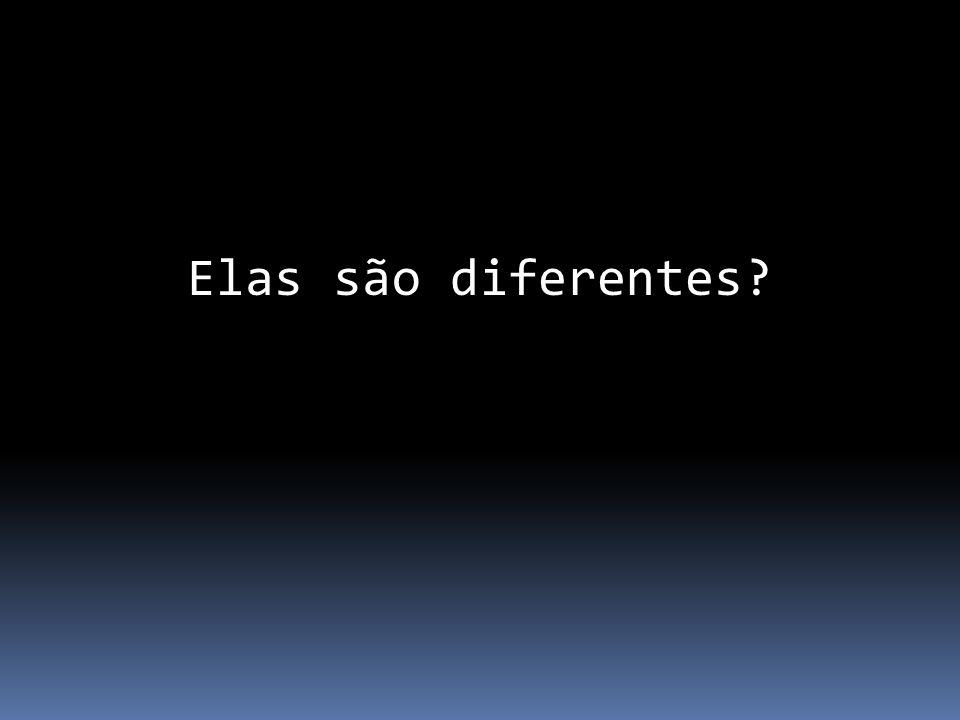 Elas são diferentes