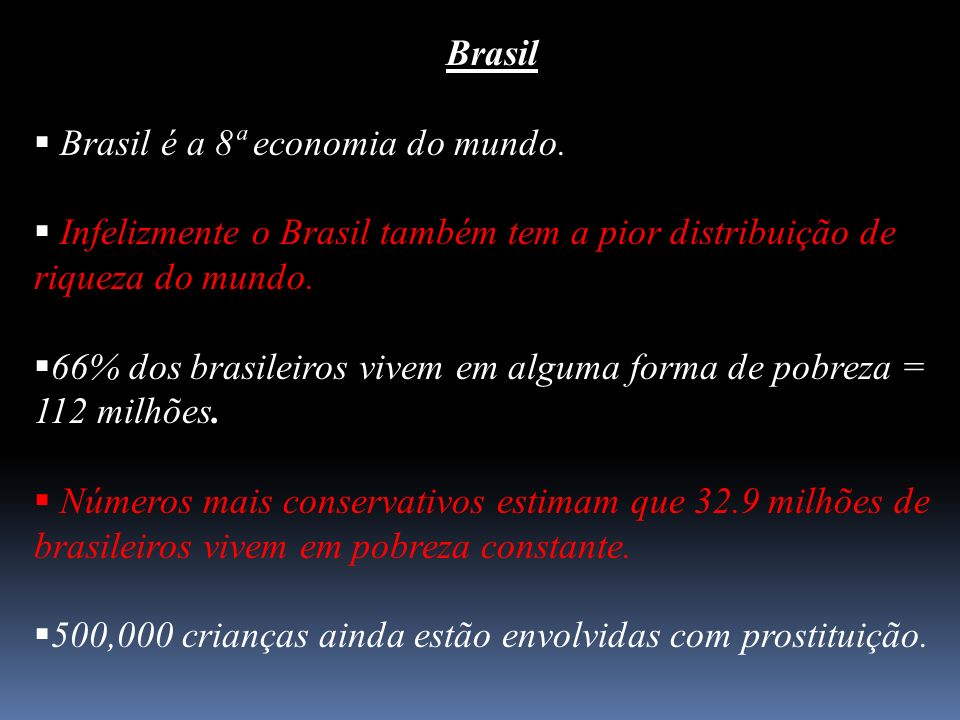 Brasil Brasil é a 8ª economia do mundo. Infelizmente o Brasil também tem a pior distribuição de riqueza do mundo.