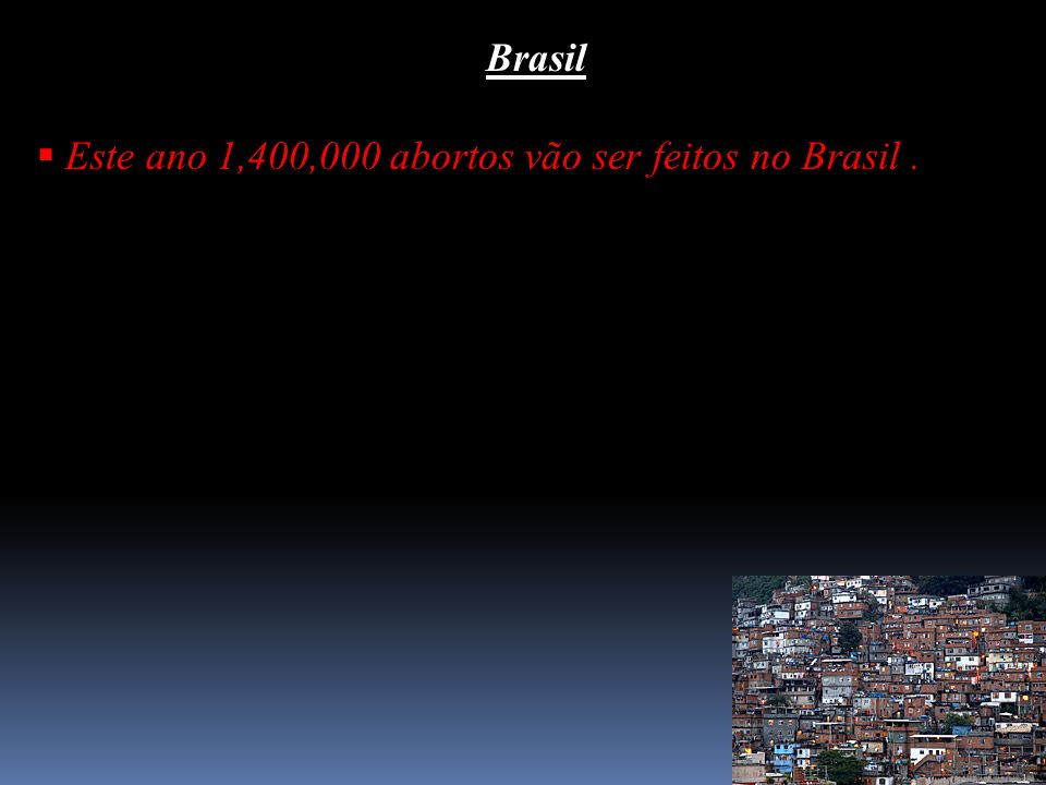 Brasil Este ano 1,400,000 abortos vão ser feitos no Brasil .