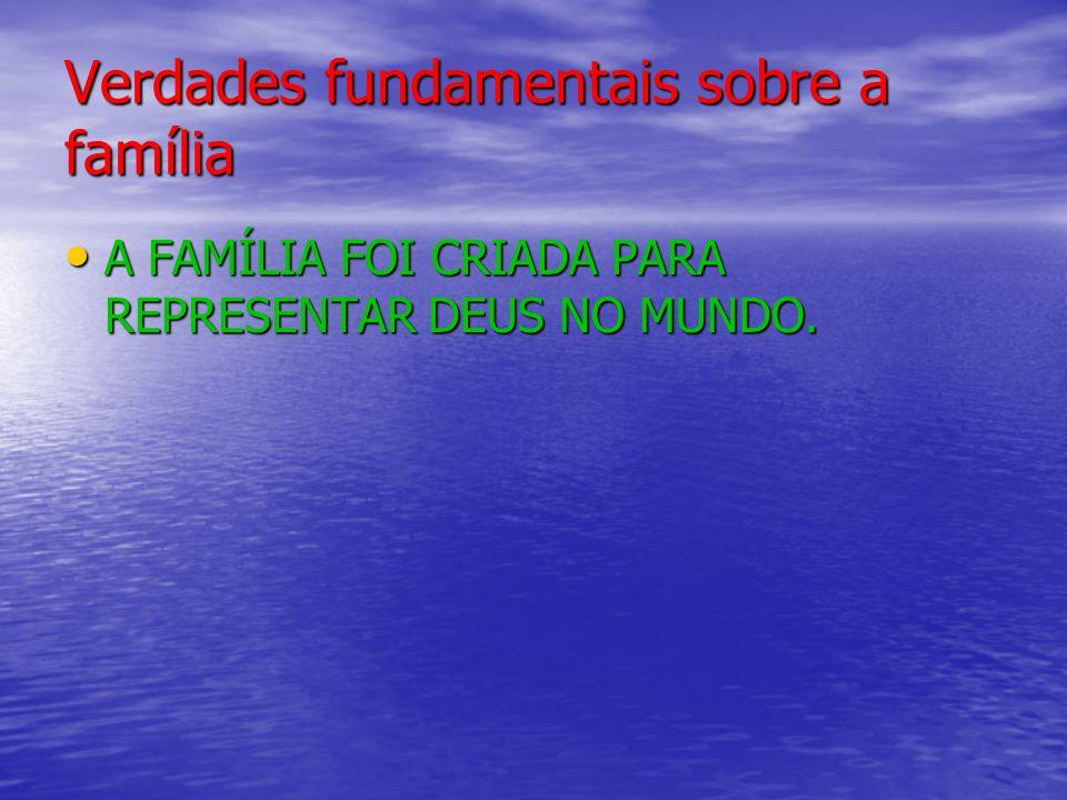 Verdades fundamentais sobre a família
