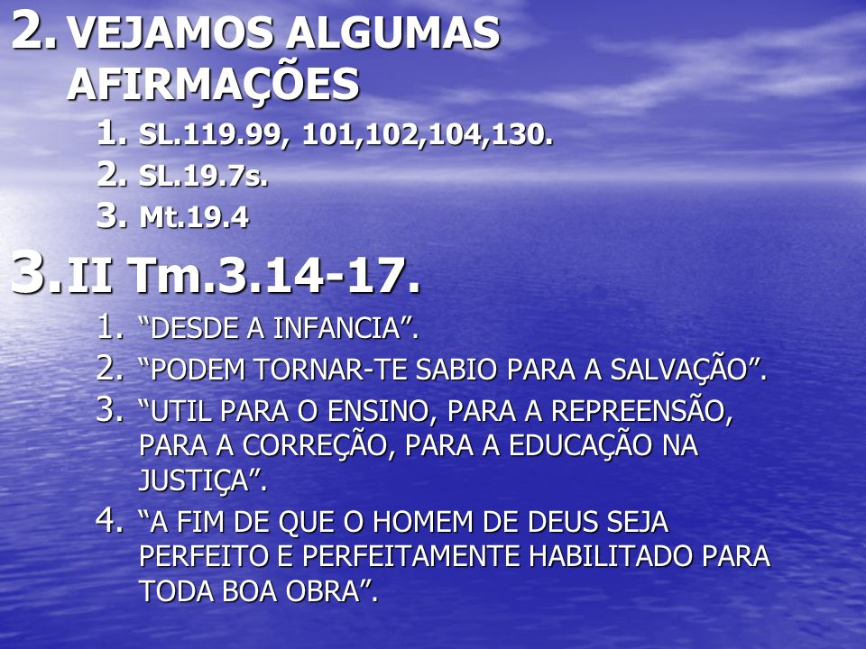 II Tm.3.14-17. VEJAMOS ALGUMAS AFIRMAÇÕES SL.119.99, 101,102,104,130.