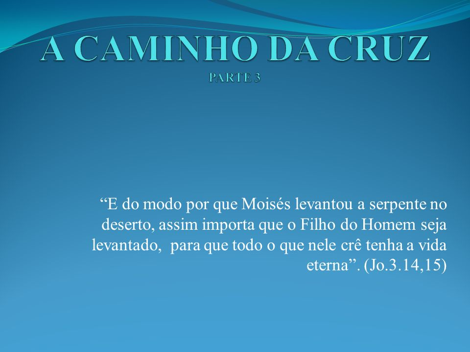 A CAMINHO DA CRUZ PARTE 3