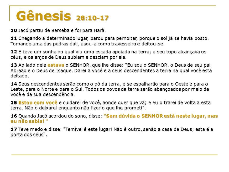 Gênesis 28:10-17 10 Jacó partiu de Berseba e foi para Harã.