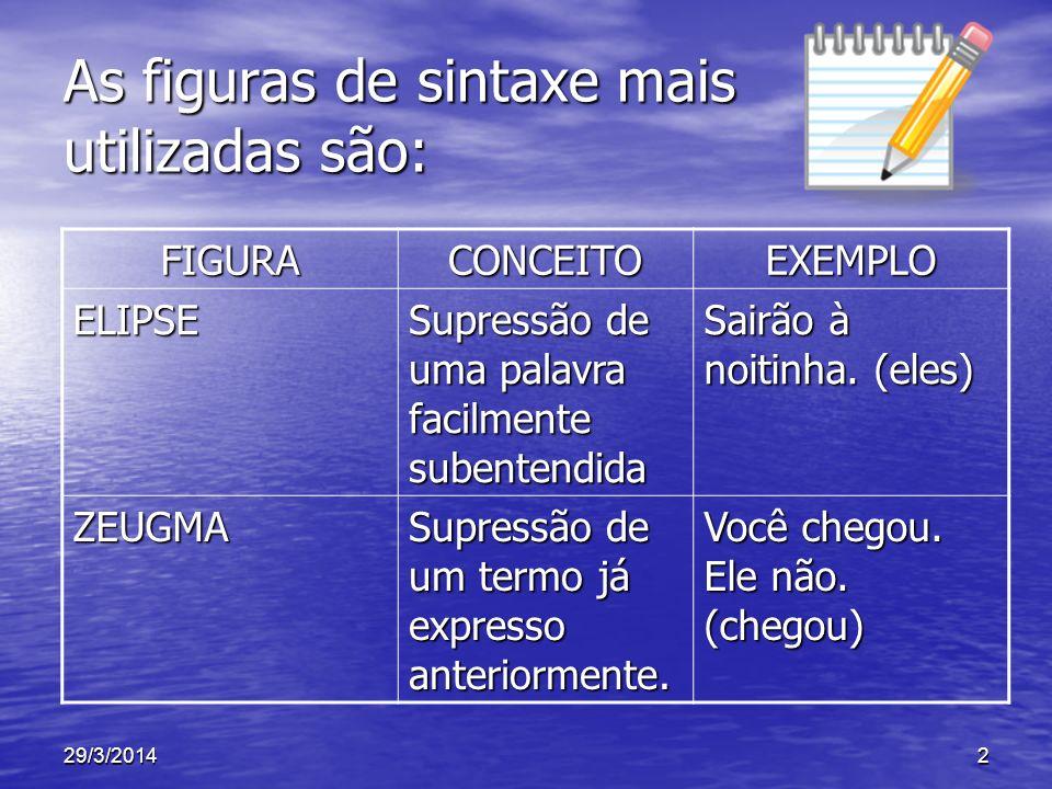 As figuras de sintaxe mais utilizadas são: