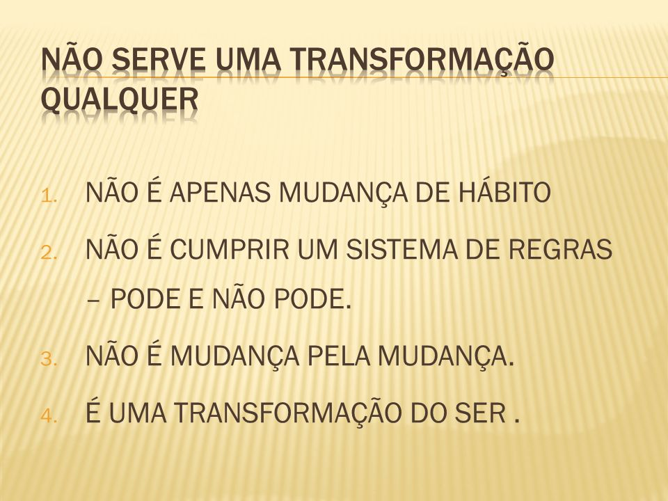 NÃO SERVE UMA TRANSFORMAÇÃO QUALQUER