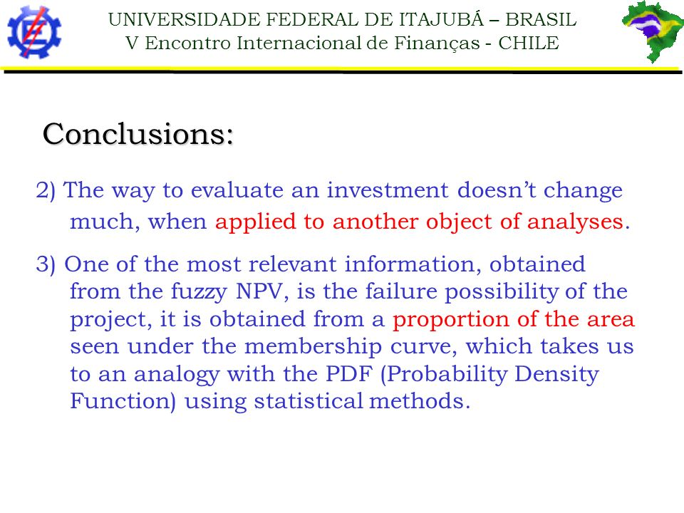 Conclusions:2) The way to evaluate an investment doesn't change much, when applied to another object of analyses.