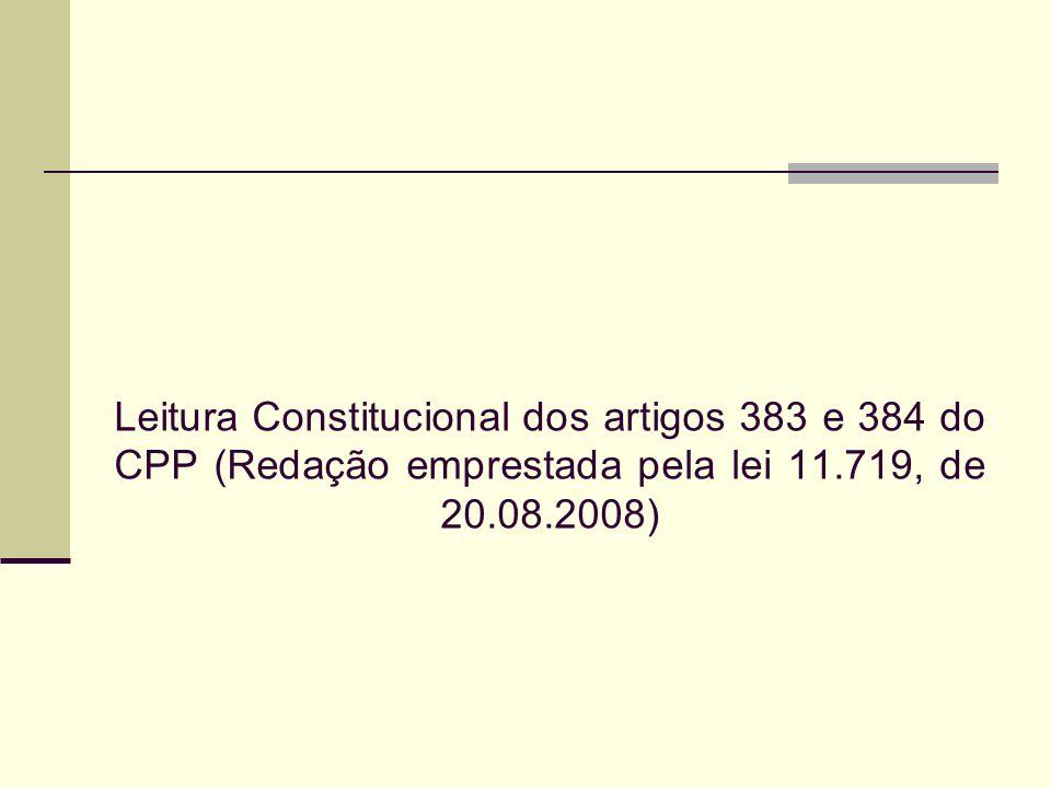 Leitura Constitucional dos artigos 383 e 384 do CPP (Redação emprestada pela lei 11.719, de 20.08.2008)
