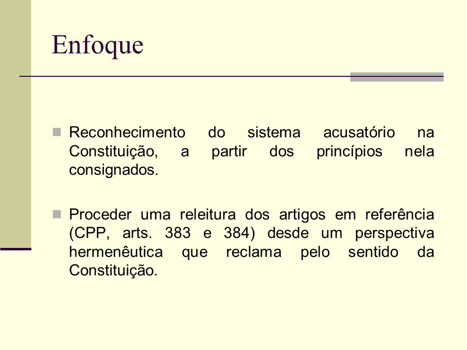 Enfoque Reconhecimento do sistema acusatório na Constituição, a partir dos princípios nela consignados.