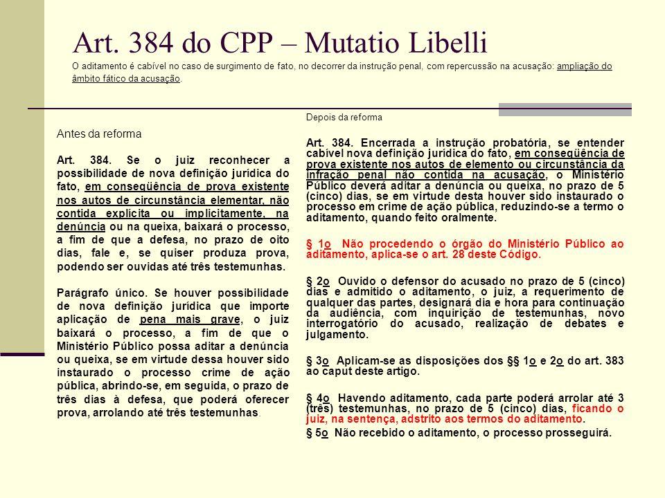 Art. 384 do CPP – Mutatio Libelli O aditamento é cabível no caso de surgimento de fato, no decorrer da instrução penal, com repercussão na acusação: ampliação do âmbito fático da acusação.