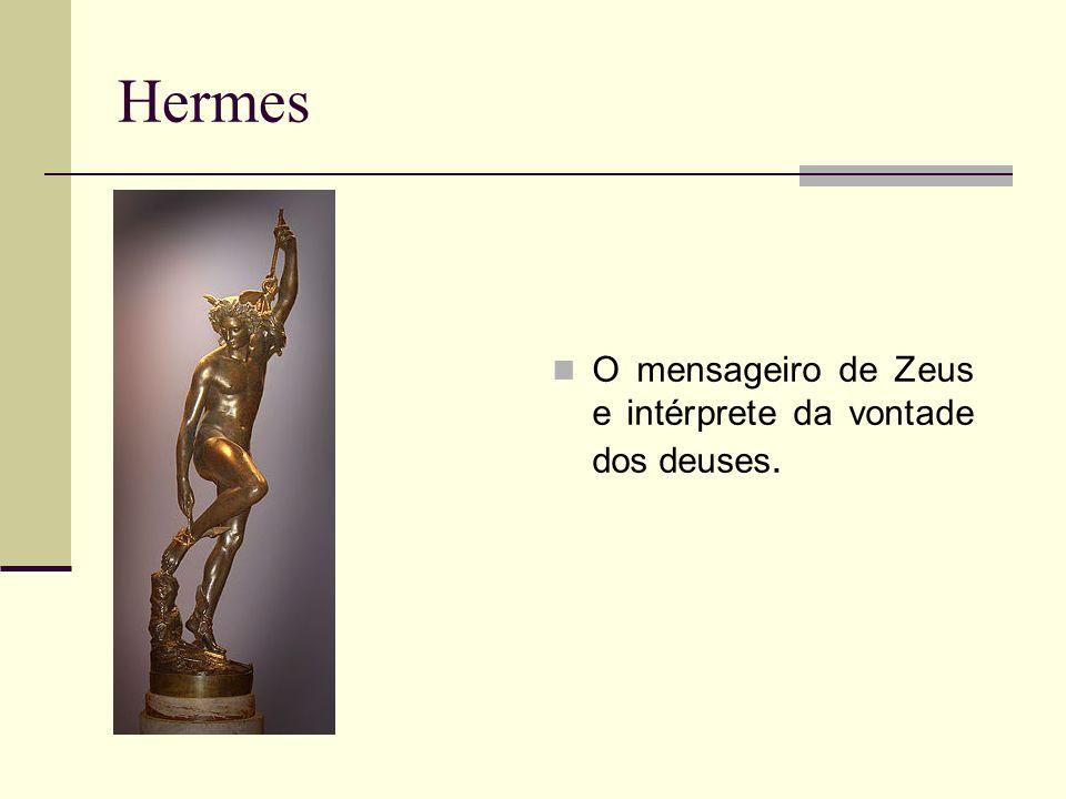 Hermes O mensageiro de Zeus e intérprete da vontade dos deuses.