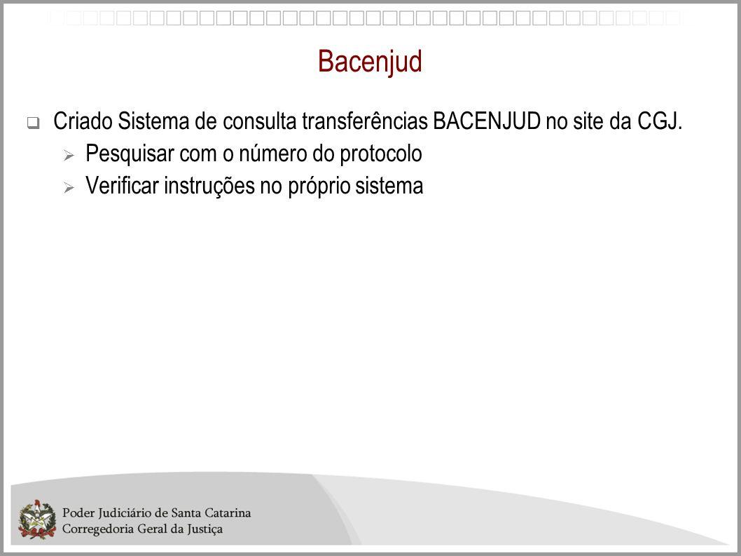 Bacenjud Criado Sistema de consulta transferências BACENJUD no site da CGJ. Pesquisar com o número do protocolo.