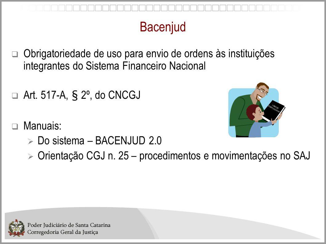 BacenjudObrigatoriedade de uso para envio de ordens às instituições integrantes do Sistema Financeiro Nacional.