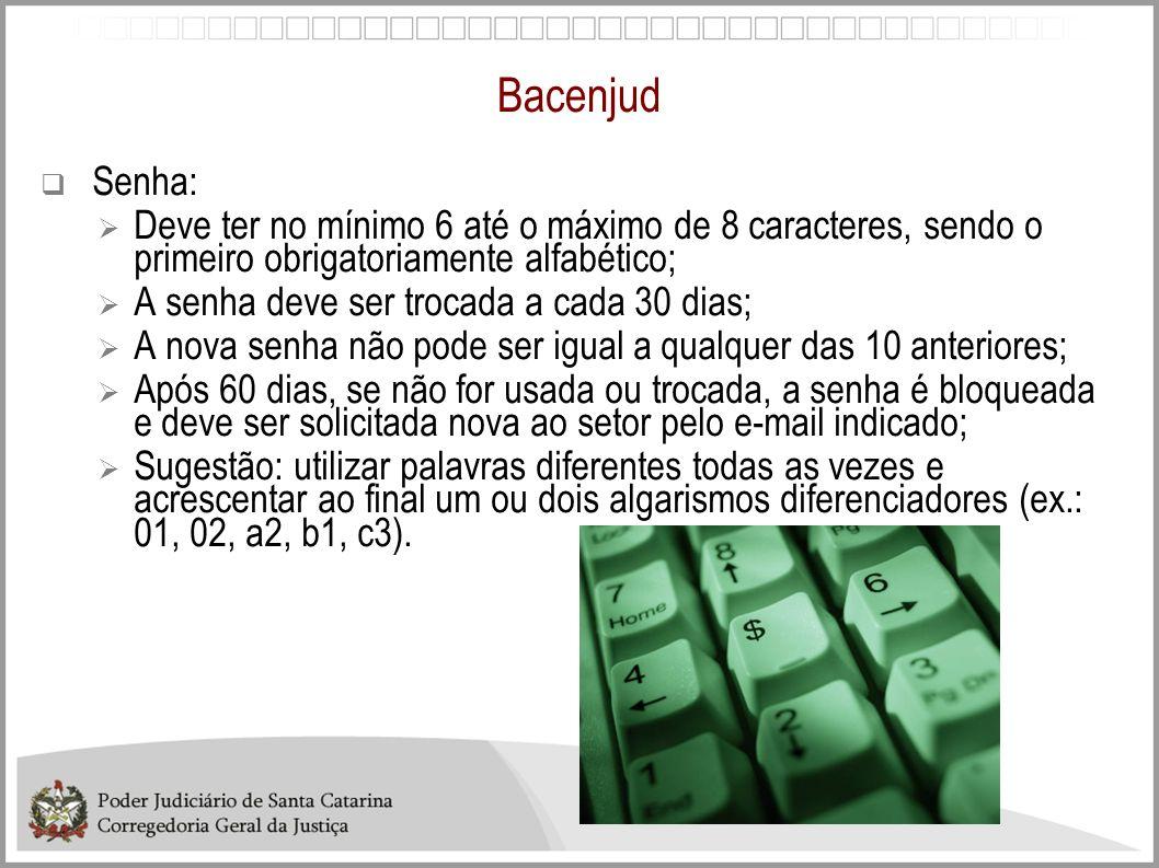 Bacenjud Senha: Deve ter no mínimo 6 até o máximo de 8 caracteres, sendo o primeiro obrigatoriamente alfabético;