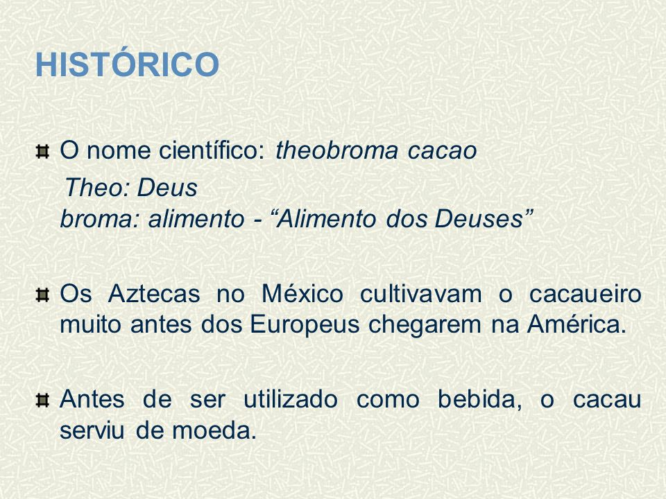 HISTÓRICO O nome científico: theobroma cacao