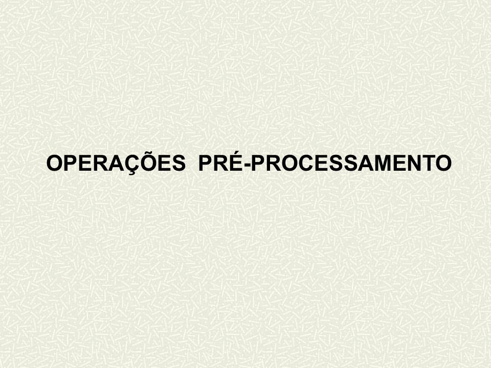 OPERAÇÕES PRÉ-PROCESSAMENTO