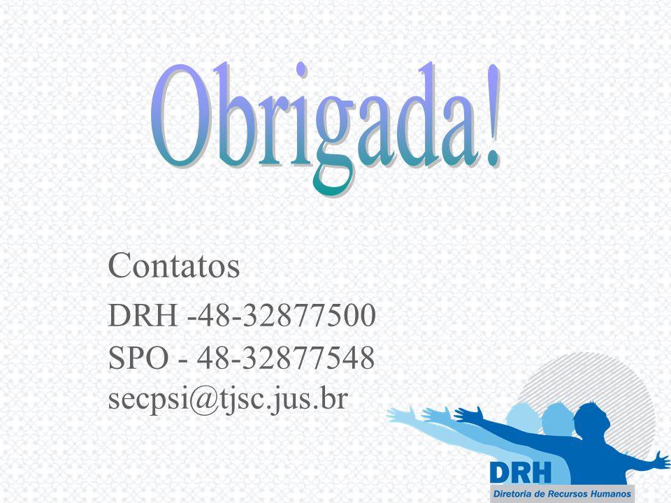 Contatos DRH -48-32877500 SPO - 48-32877548 secpsi@tjsc.jus.br