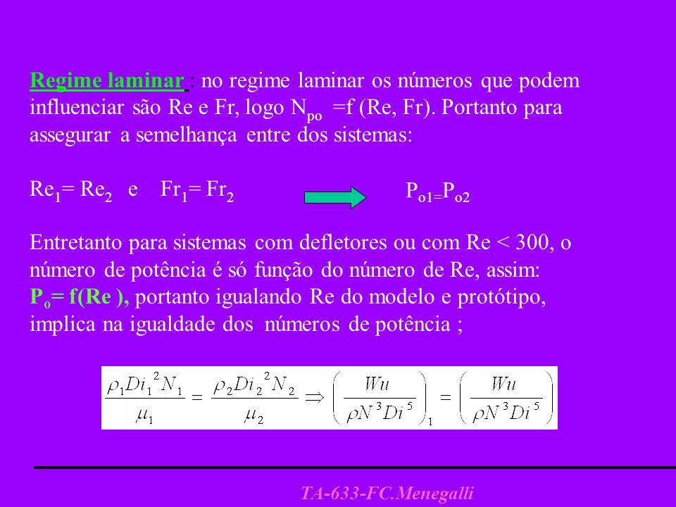 Regime laminar : no regime laminar os números que podem influenciar são Re e Fr, logo Npo =f (Re, Fr). Portanto para assegurar a semelhança entre dos sistemas: