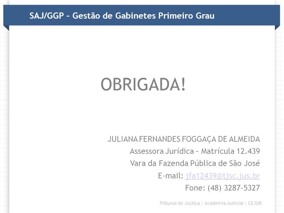 OBRIGADA! SAJ/GGP – Gestão de Gabinetes Primeiro Grau