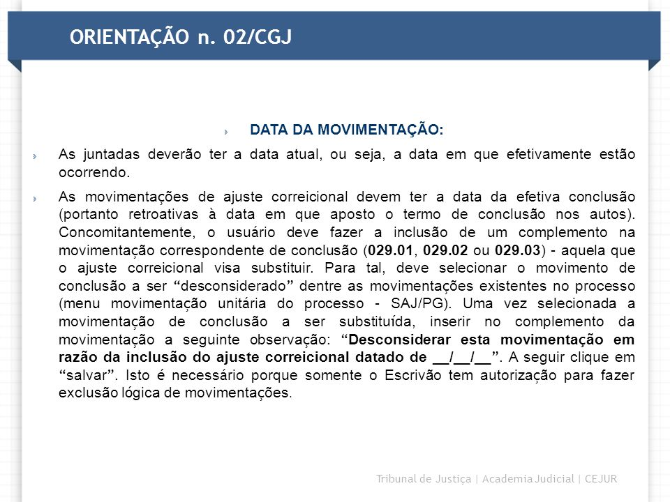 ORIENTAÇÃO n. 02/CGJ DATA DA MOVIMENTAÇÃO: