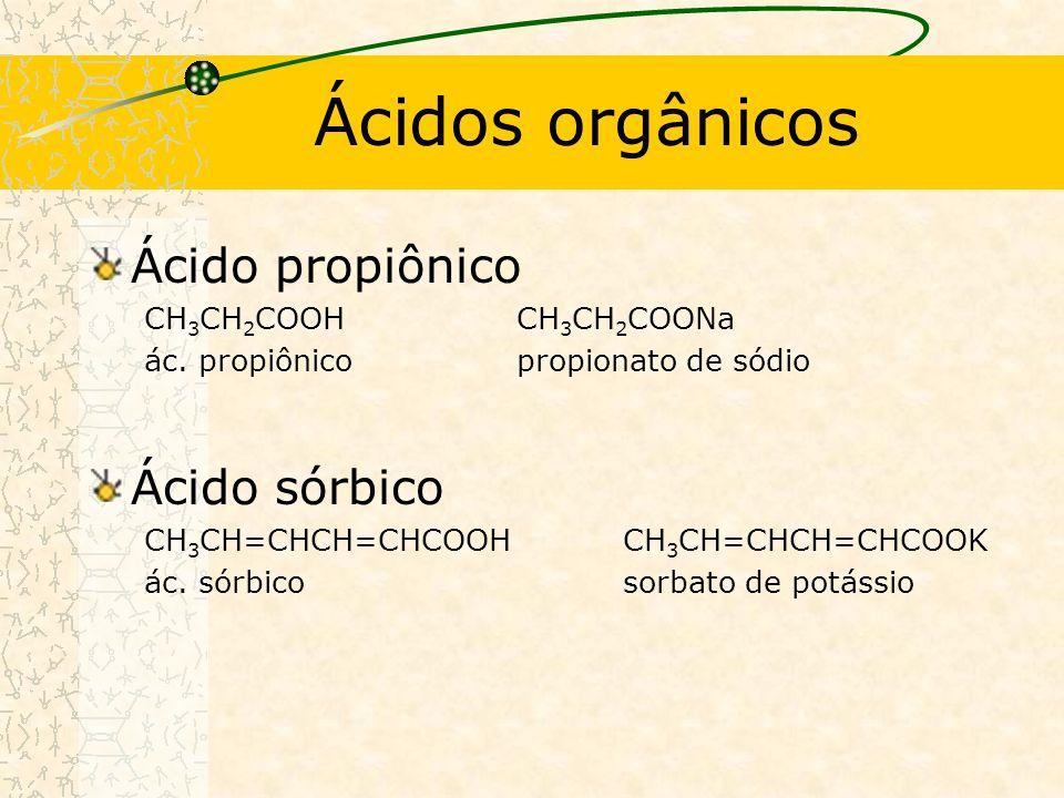Ácidos orgânicos Ácido propiônico Ácido sórbico CH3CH2COOH CH3CH2COONa