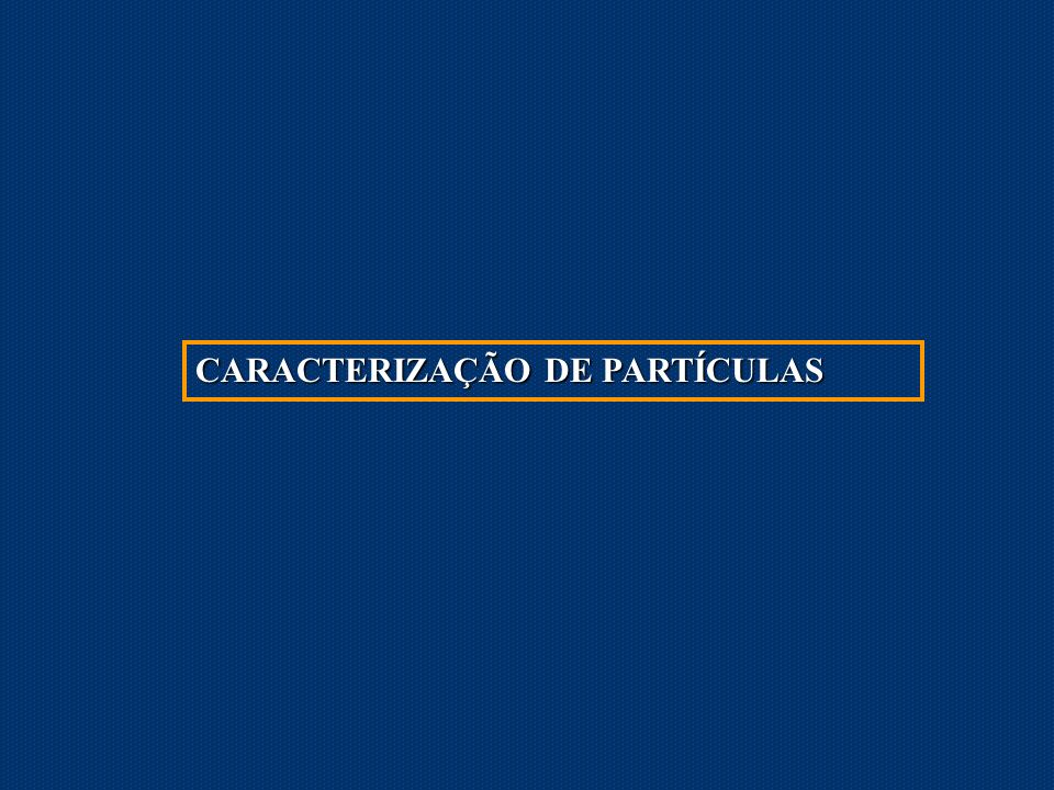 CARACTERIZAÇÃO DE PARTÍCULAS