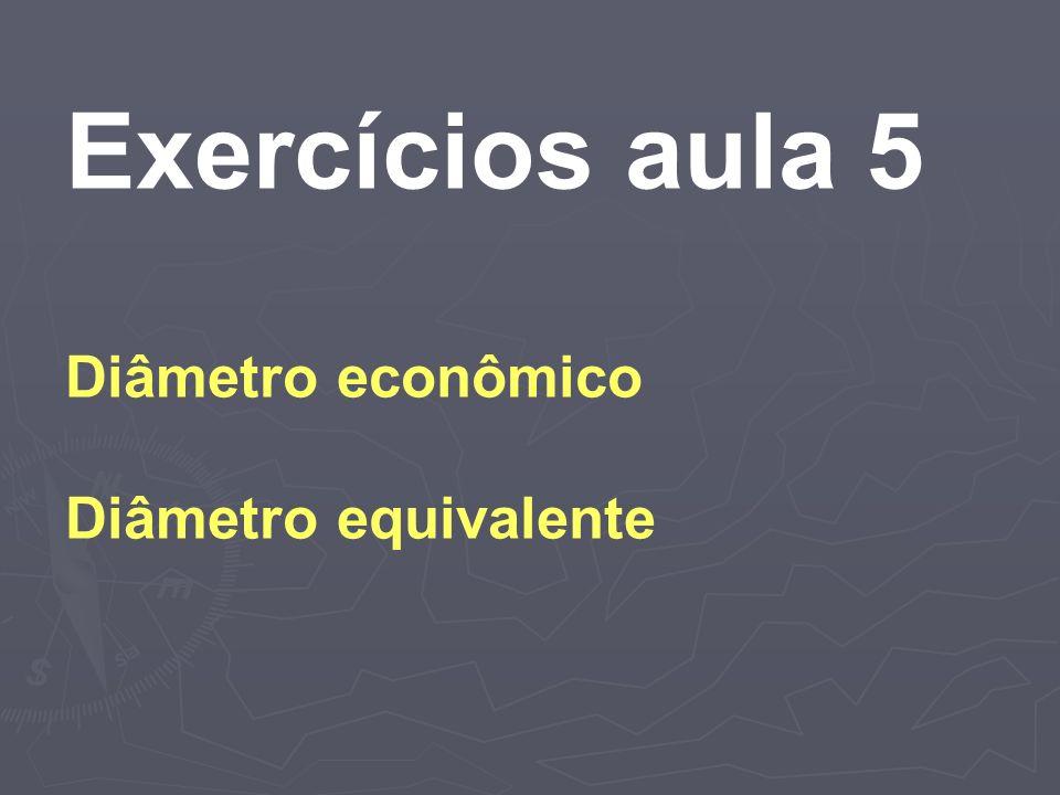 Exercícios aula 5 Diâmetro econômico Diâmetro equivalente