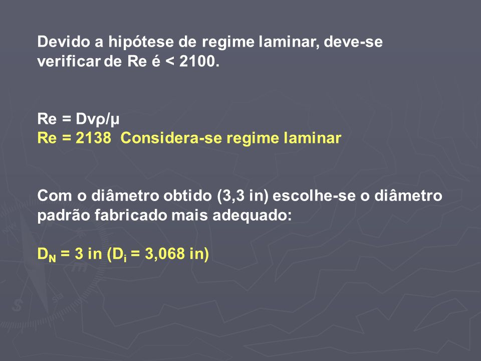 Devido a hipótese de regime laminar, deve-se verificar de Re é < 2100.