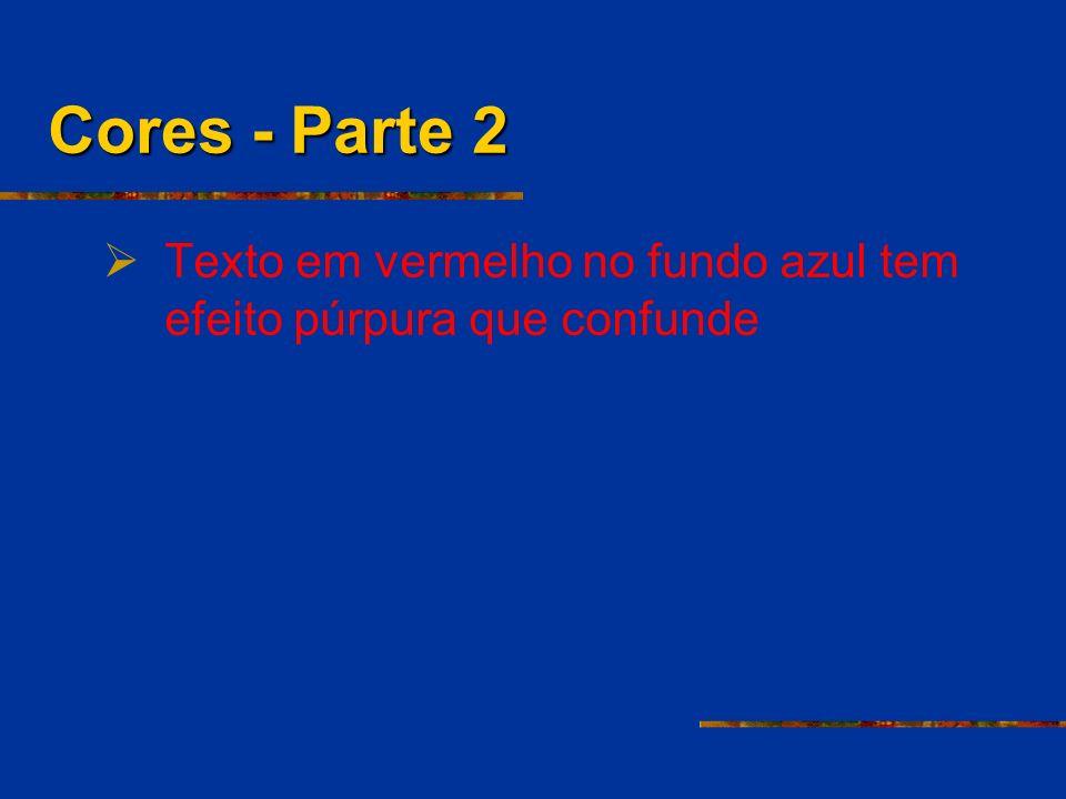 Cores - Parte 2 Texto em vermelho no fundo azul tem efeito púrpura que confunde. Jane's Power Points!