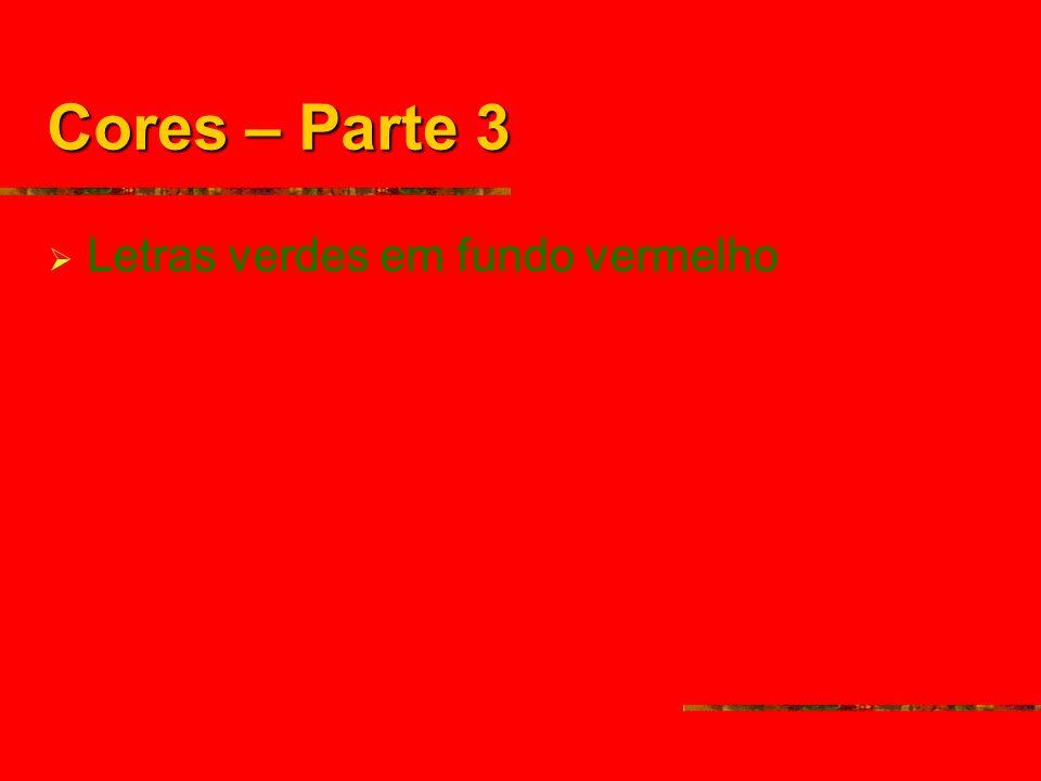 Cores – Parte 3 Letras verdes em fundo vermelho Jane's Power Points!