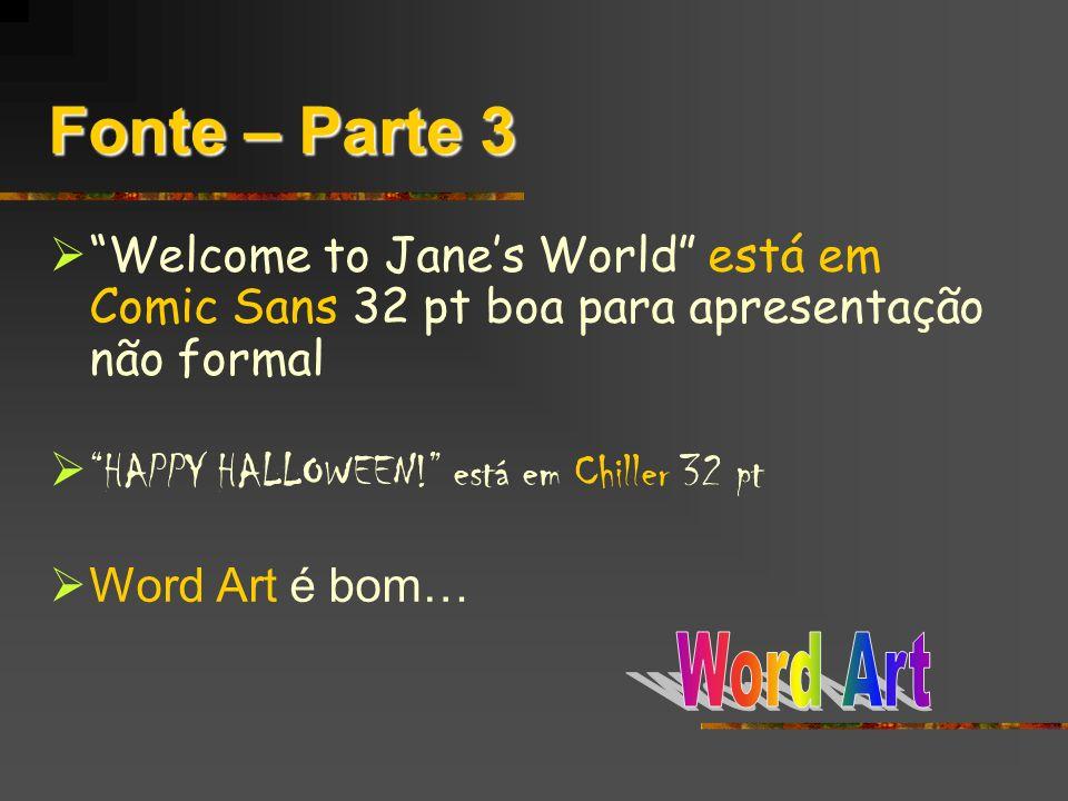 Fonte – Parte 3 Welcome to Jane's World está em Comic Sans 32 pt boa para apresentação não formal.