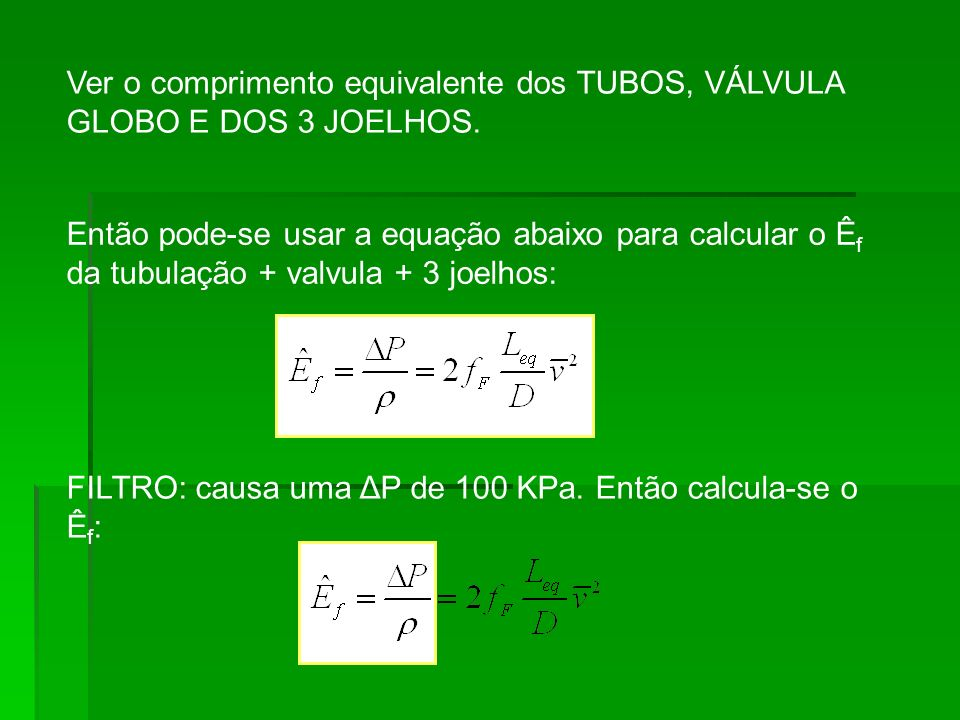 Ver o comprimento equivalente dos TUBOS, VÁLVULA GLOBO E DOS 3 JOELHOS.