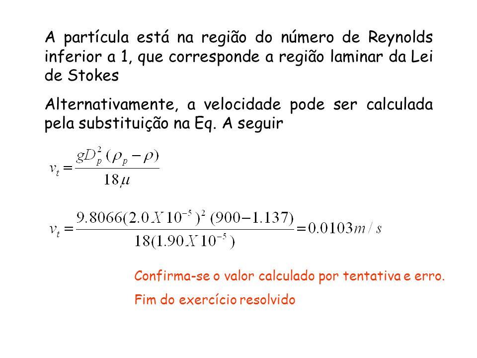 A partícula está na região do número de Reynolds inferior a 1, que corresponde a região laminar da Lei de Stokes