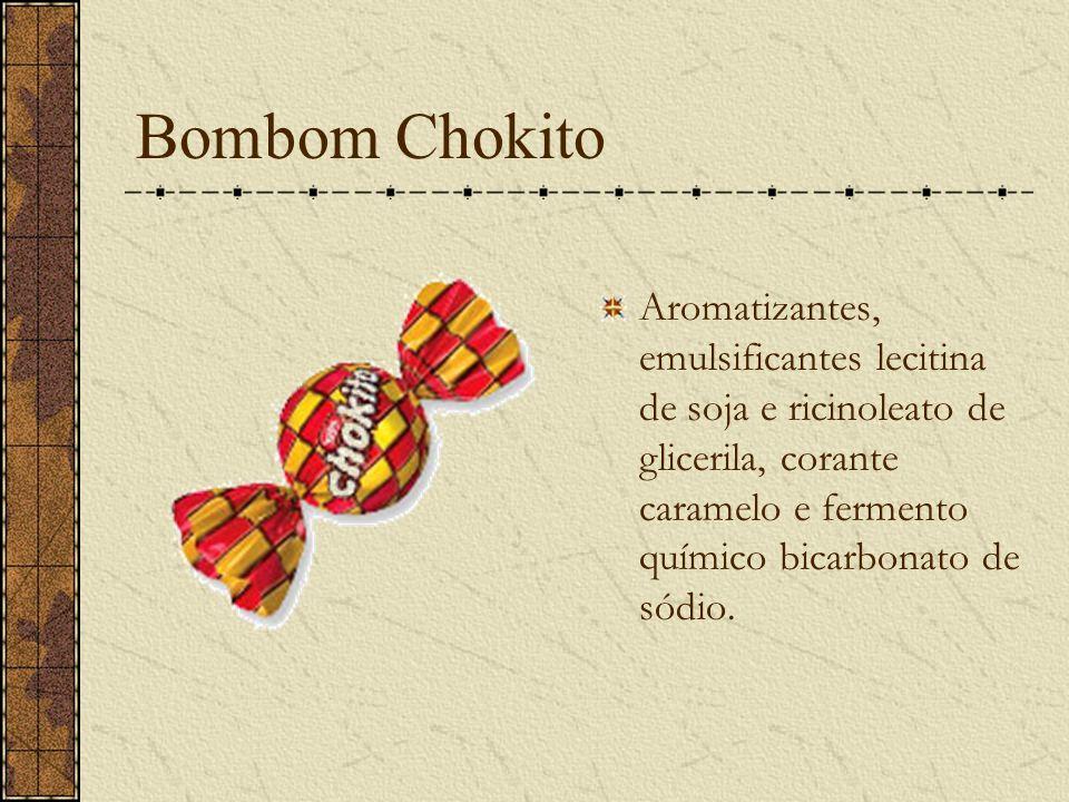 Bombom Chokito Aromatizantes, emulsificantes lecitina de soja e ricinoleato de glicerila, corante caramelo e fermento químico bicarbonato de sódio.