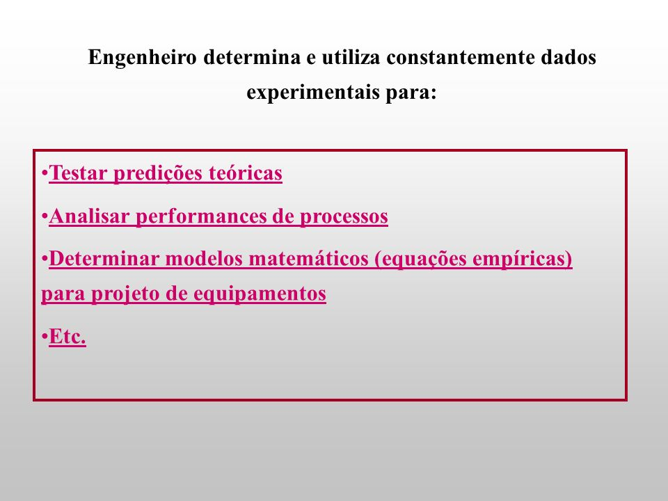 Engenheiro determina e utiliza constantemente dados experimentais para: