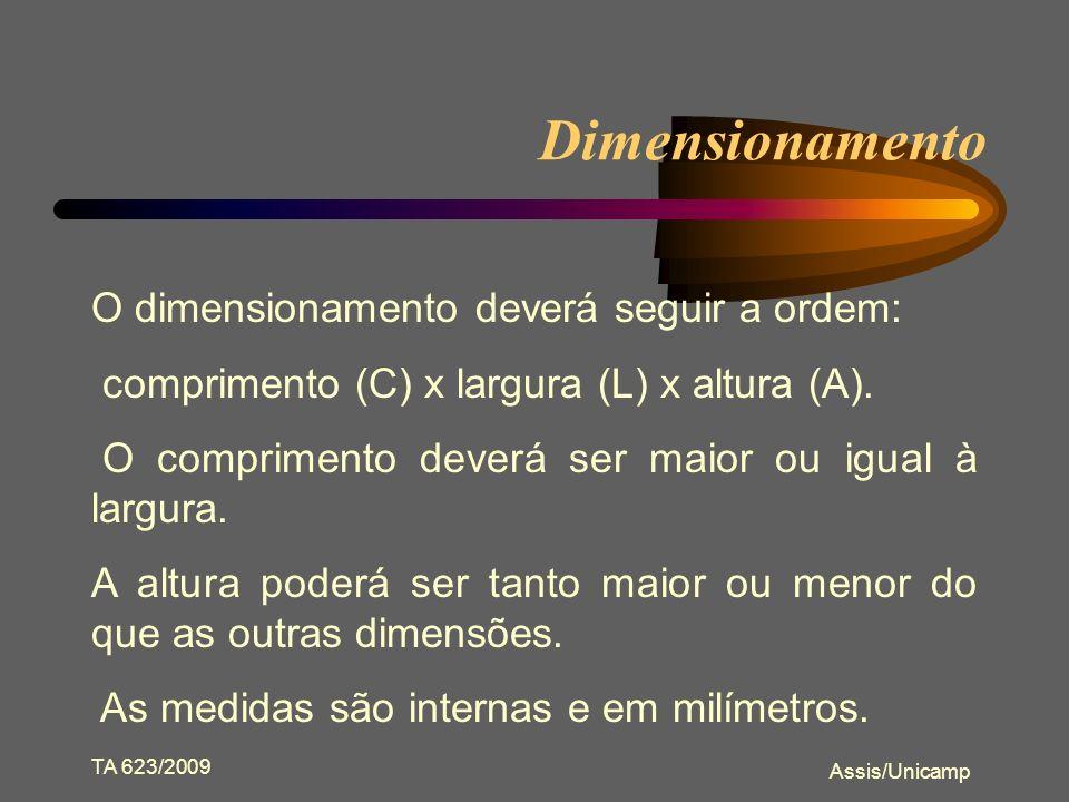 Dimensionamento O dimensionamento deverá seguir a ordem: