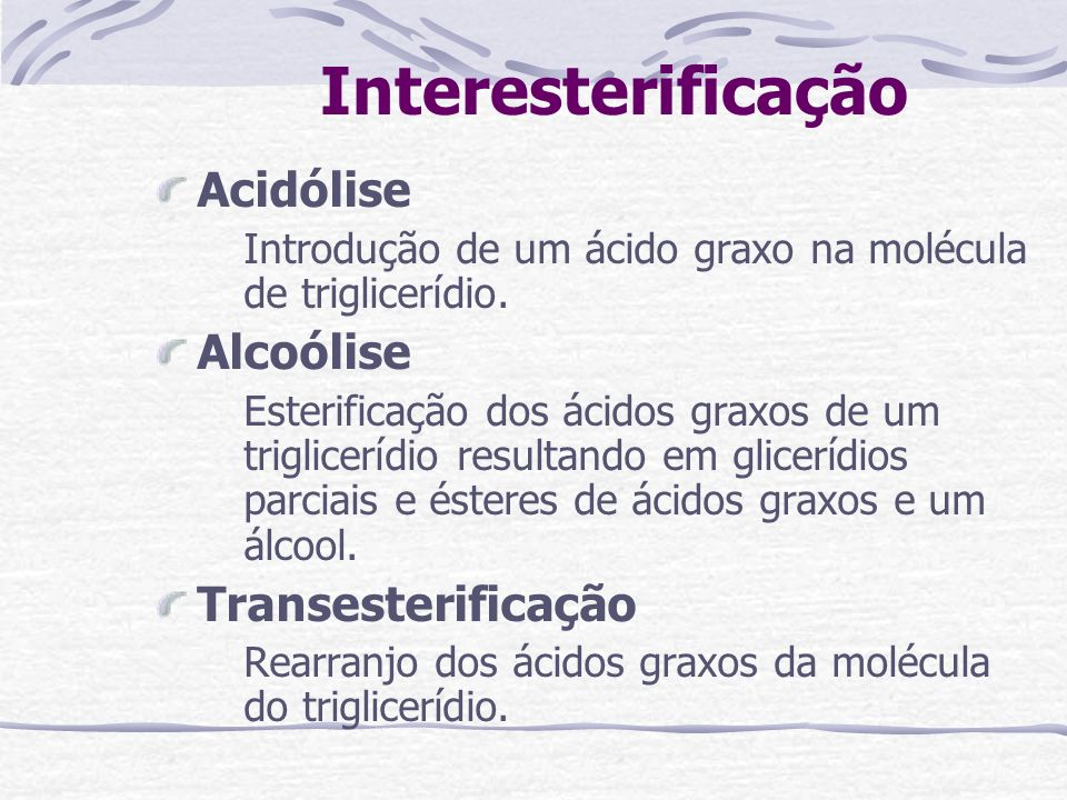 Interesterificação Acidólise Alcoólise Transesterificação