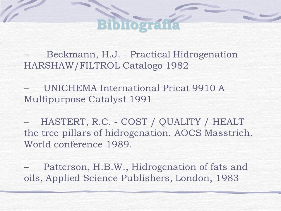 Bibliografia Beckmann, H.J. - Practical Hidrogenation HARSHAW/FILTROL Catalogo 1982. UNICHEMA International Pricat 9910 A Multipurpose Catalyst 1991.