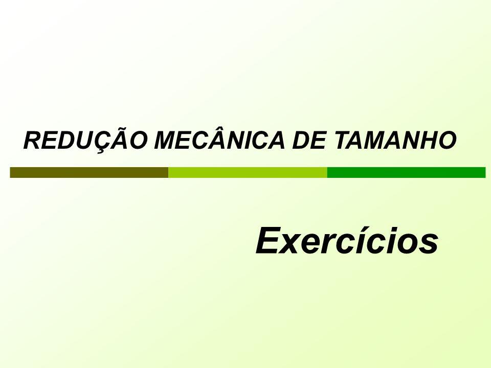 REDUÇÃO MECÂNICA DE TAMANHO
