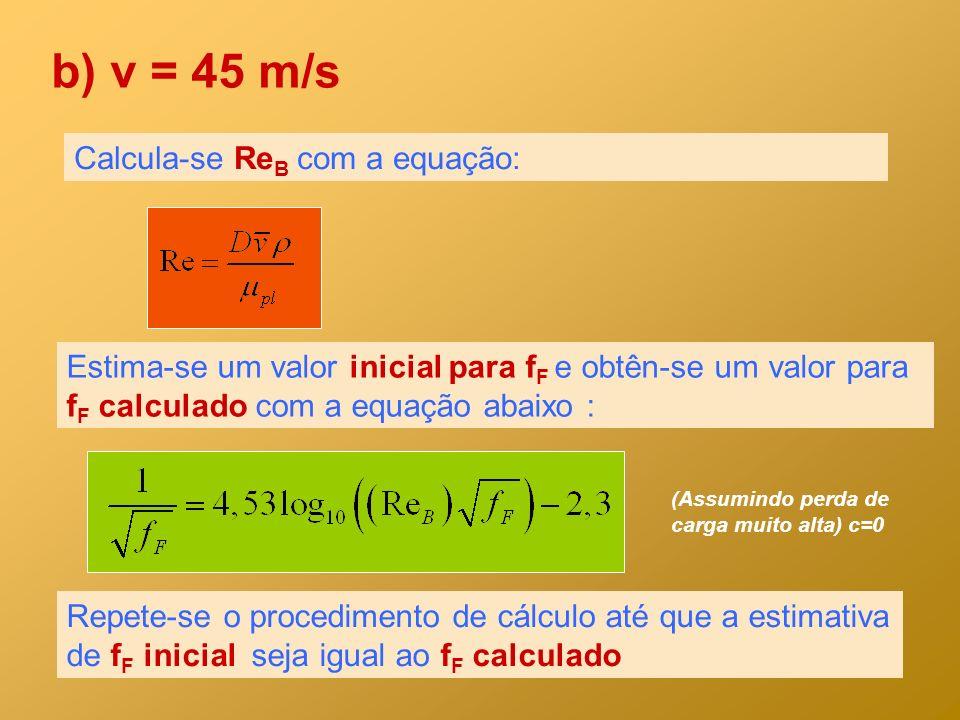 b) v = 45 m/s Calcula-se ReB com a equação: