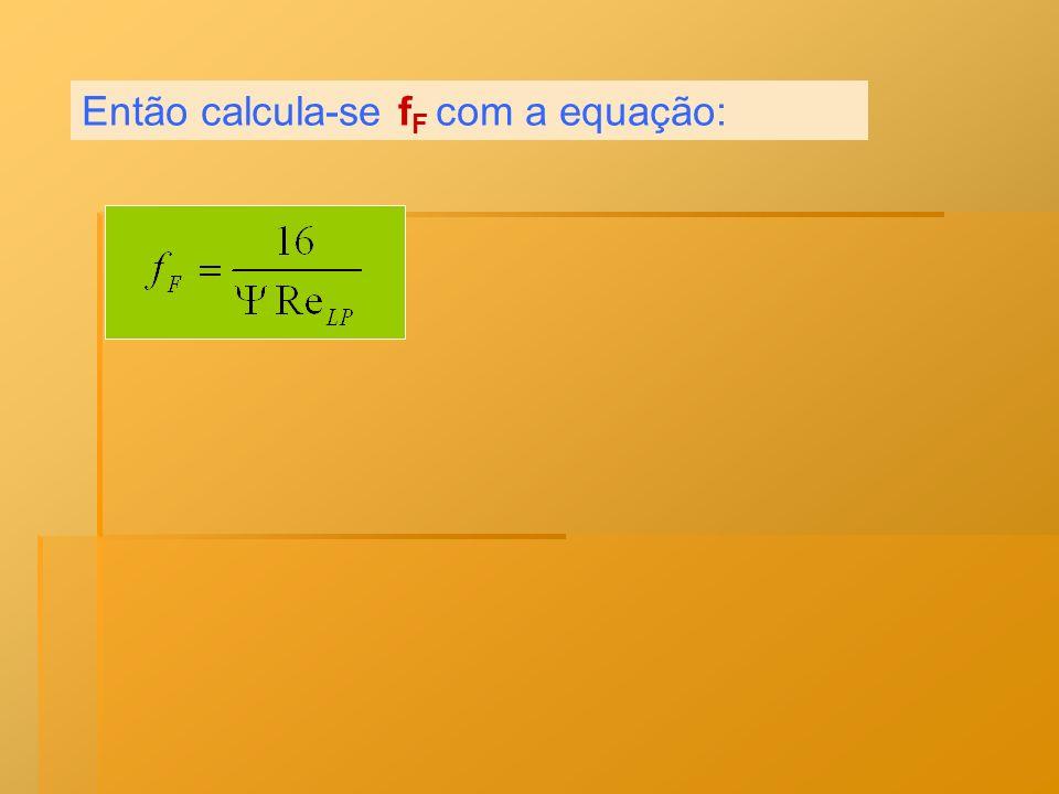 Então calcula-se fF com a equação:
