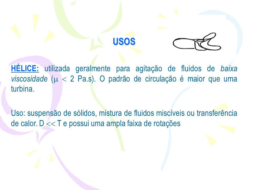 USOS HÉLICE: utilizada geralmente para agitação de fluidos de baixa viscosidade (  2 Pa.s). O padrão de circulação é maior que uma turbina.