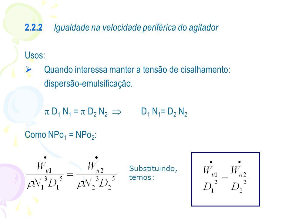 2.2.2 Igualdade na velocidade periférica do agitador Usos: