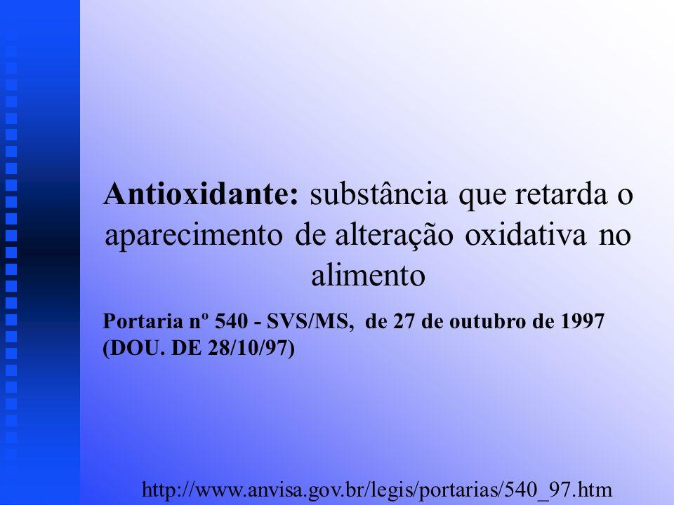 Antioxidante: substância que retarda o aparecimento de alteração oxidativa no alimento