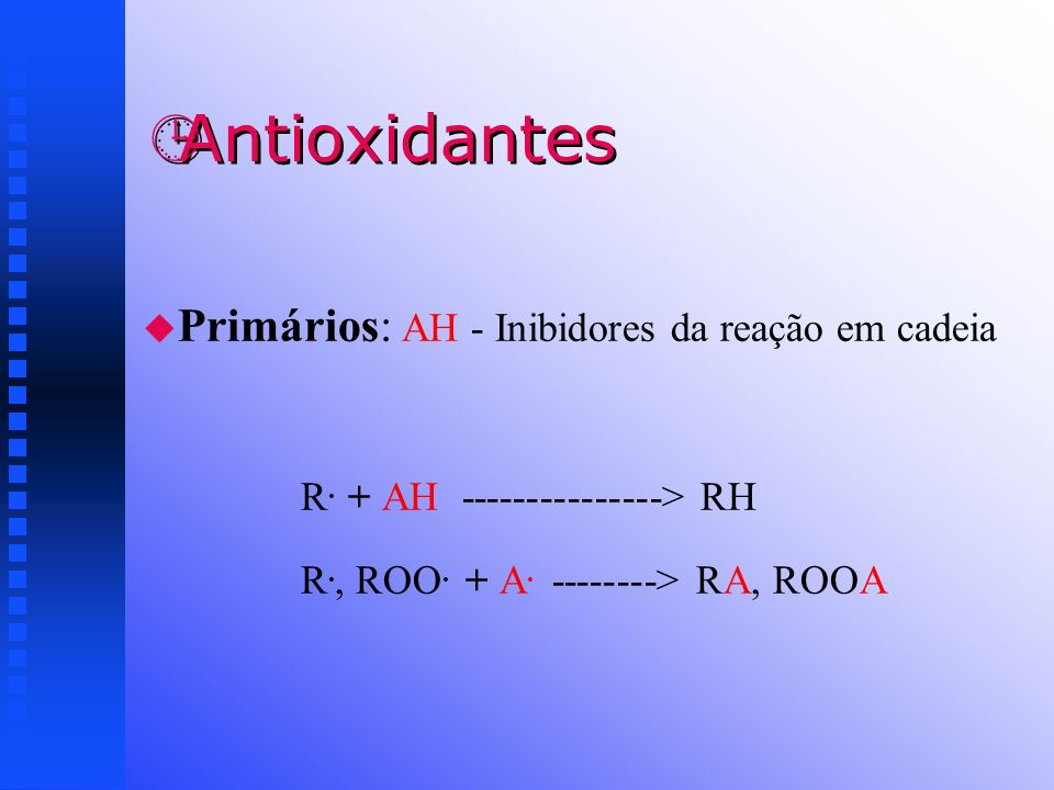 Antioxidantes Primários: AH - Inibidores da reação em cadeia