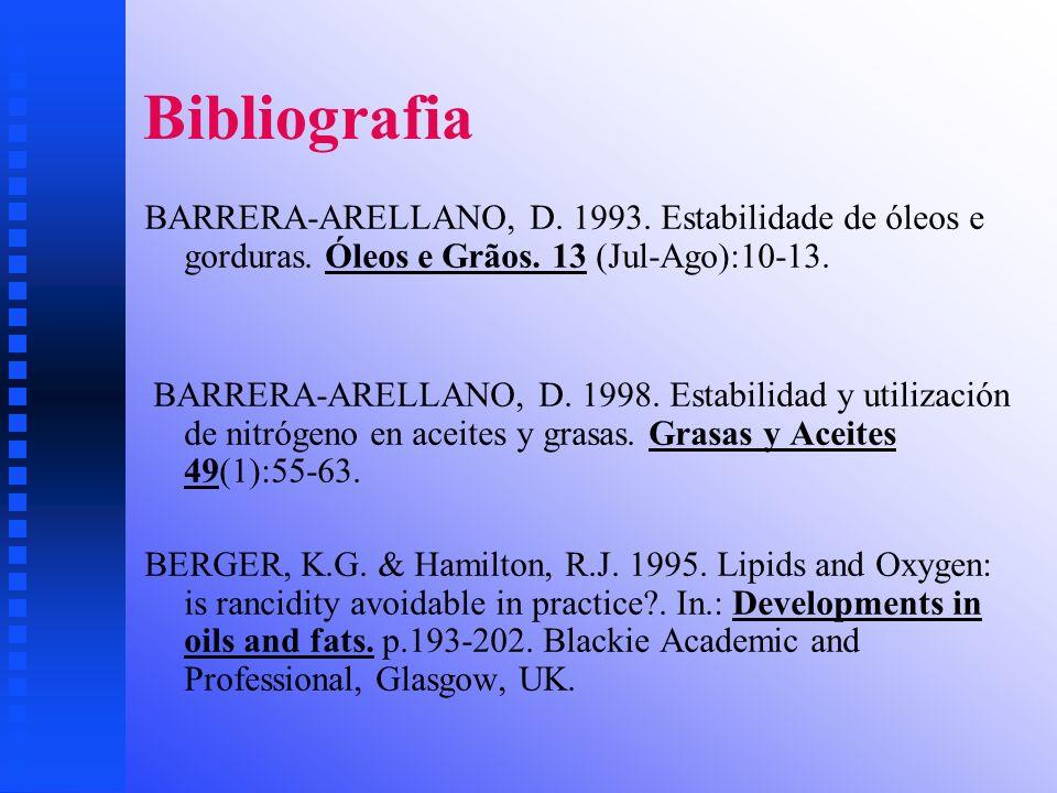 Bibliografia BARRERA-ARELLANO, D. 1993. Estabilidade de óleos e gorduras. Óleos e Grãos. 13 (Jul-Ago):10-13.